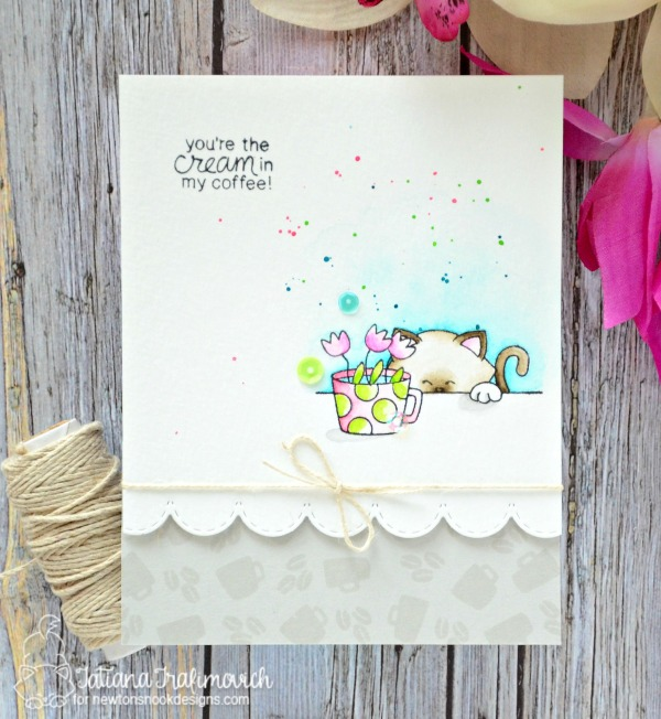You Are The Cream In My Coffee #handmade card by Tatiana Trafimovich #tatianacraftandart - Newton Loves Coffee Stamp set by Newton's Nook Designs #newtonsnook