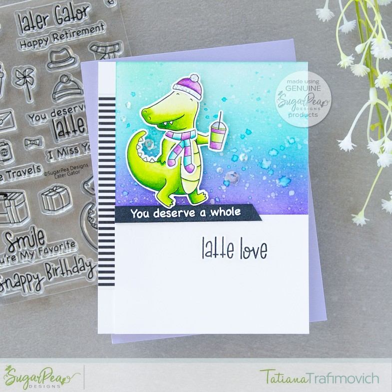 You Deserve A Whole Latte Love #handmade card by Tatiana Trafimovich #tatianacraftandart - Later Gator stamp set by SugarPea Designs #sugarpeadesigns
