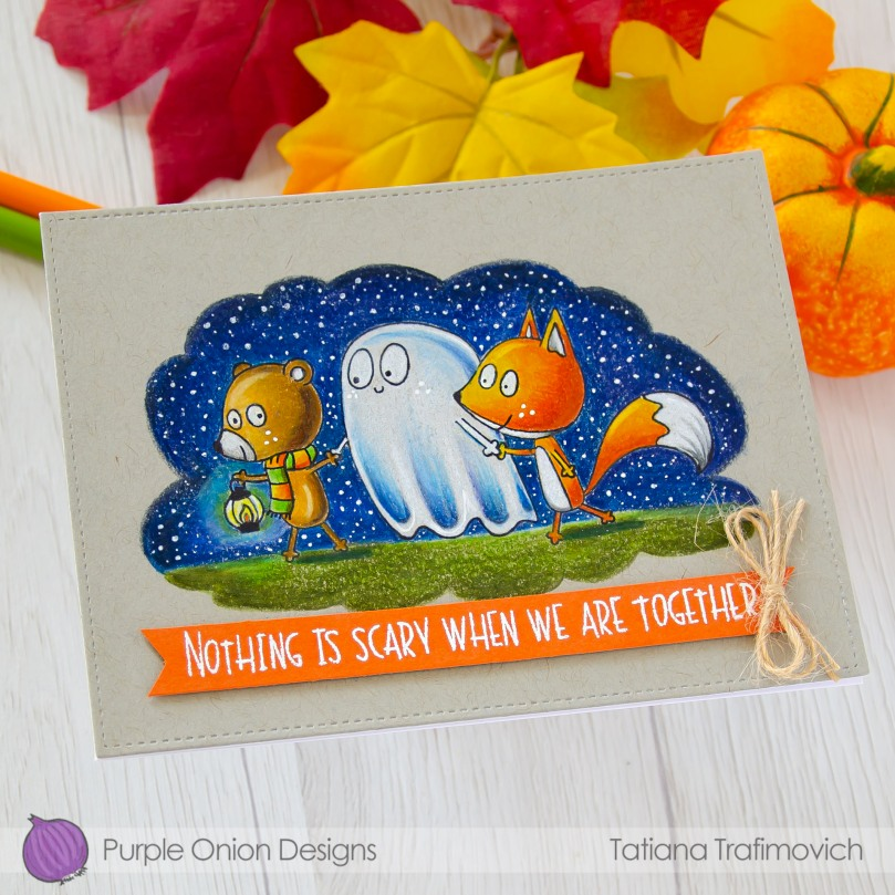 Nothing Is Scary When We Are Together #handmade card by Tatiana Trafimovich #tatianacraftandart - stamps by Purple Onion Designs